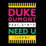 Beat of the Week(end): Duke Dumont ft A*M*E 'Need U 100%'